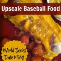 Upscale Baseball Food – World Series Date Night {Monday Meals}