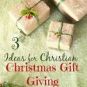 3 Ideas for Christian Christmas Gift Giving