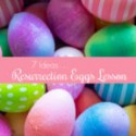 7 Ideas for a Resurrection Eggs Lesson