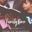 Family Time Encourages a Love of Learning