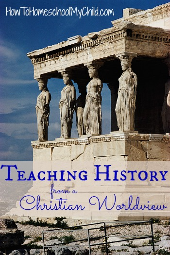 teaching history from a Christian Worldview - learn how from HowToHomeschoolMyChild.com