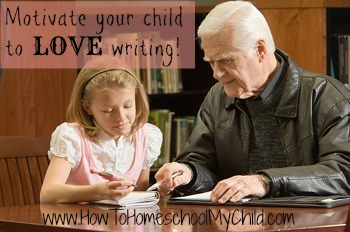 How to motivate your child to love writing ...& help you teach writing from HowToHomeschoolMyChild.com