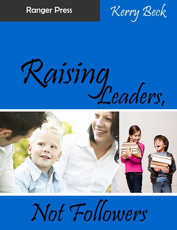 Raising Leaders Not Followers | HowToHomeschoolMyChild.com
