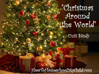 christmas around the world unit study ~ from HowToHomeschoolMyChild.com