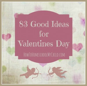 83 good ideas for valentines day - free from HowToHomeschoolMyChild.com