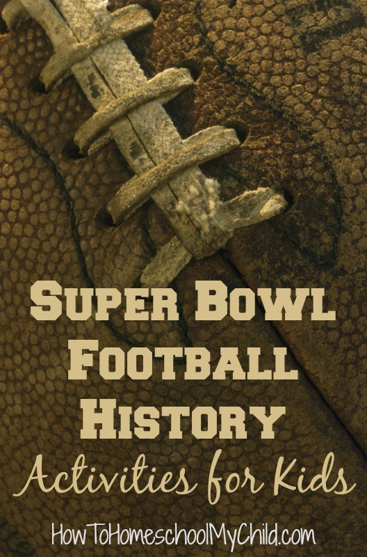 super bowl - football history - activities for kids from HowToHomeschoolMyChild.com