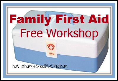 family first aid free workshop - can't wait to hear this info from HowToHomeschoolMyChild.com