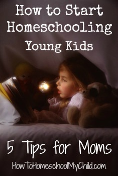 5 tips for moms -how to start homeschooling young kids...from How to Homeschool My Child.com