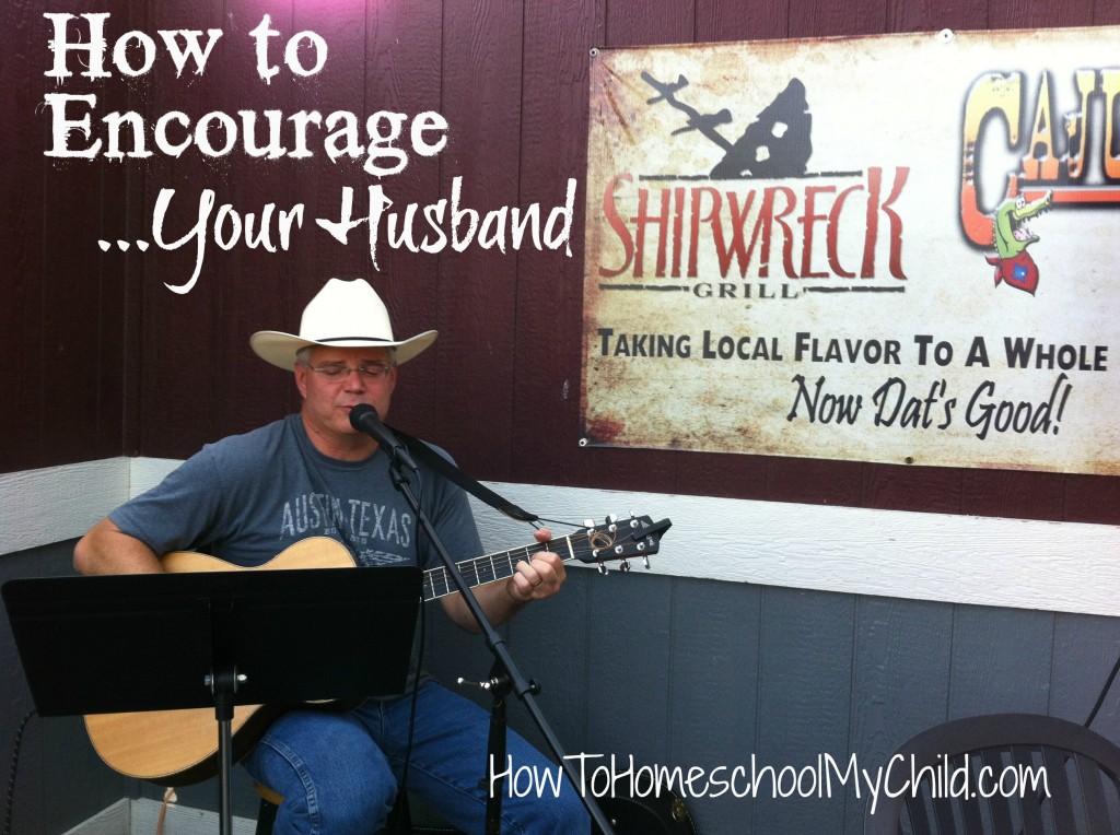 how to encourage your husband | HowToHomeschoolMyChild.com
