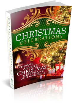 Christmas Celebrations - Dozens of ideas to put Christ back into Advent, Christmas, & Epiphany ~ ChristmasCelebrationIdeas.com