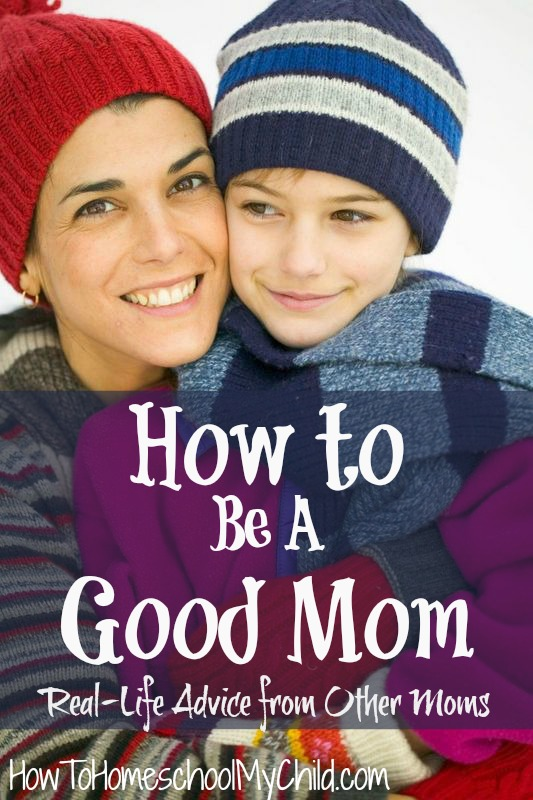 how to be a good mom - Real Life Advice from other moms ~ HowToHomeschoolMyChild.com