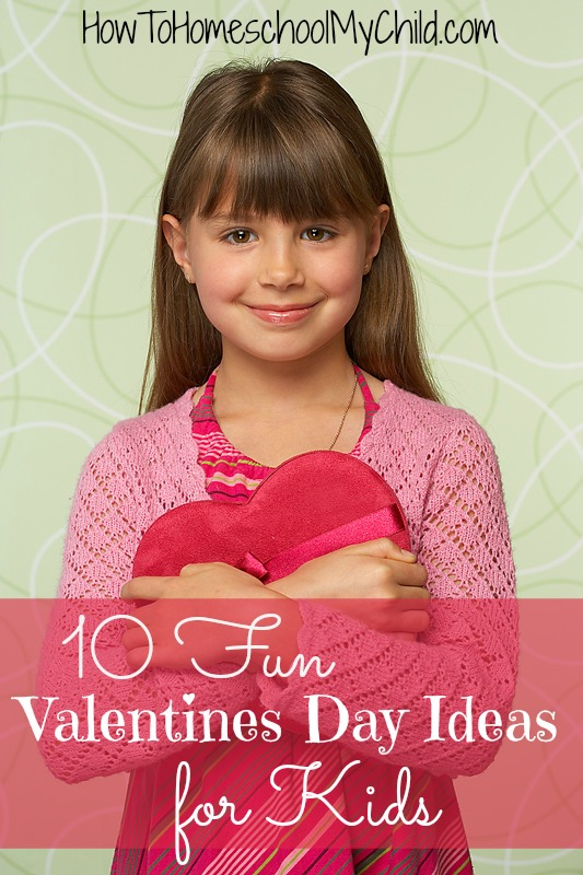 10 fun Valentines Day ideas for kids ~ from HowToHomeschoolMyChild.com