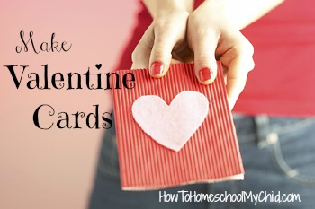 Make Valentines Cards - fun valentines ideas for kids from HowToHomeschoolMyChild.com
