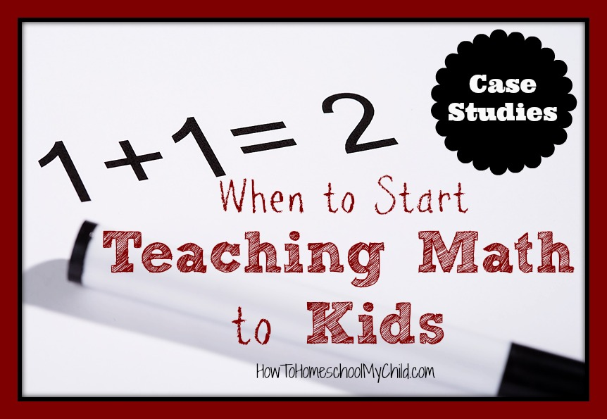 when to start teaching math to kids - Case Studies from HowToHomeschoolMyChild.com