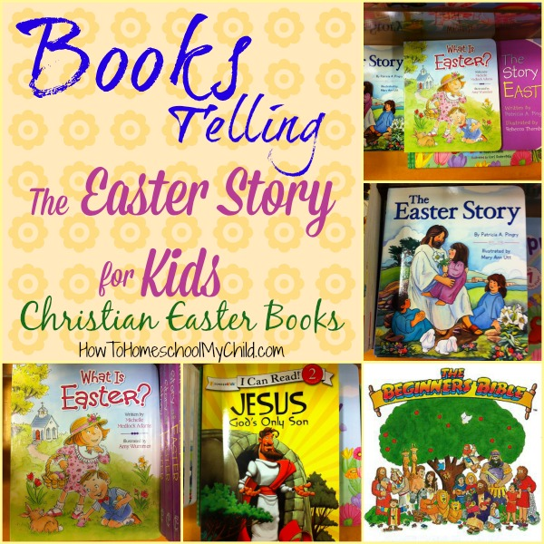 books telling the easter story for kids - recommended by HowToHomeschoolMyChild.com