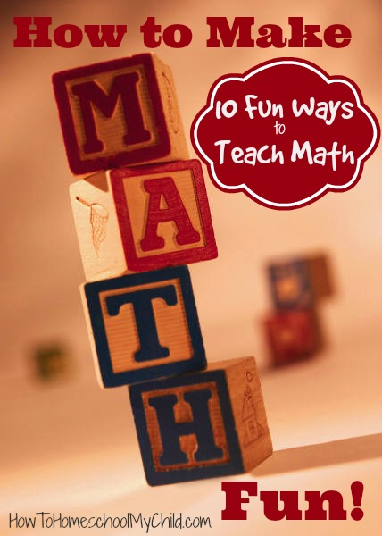 how to make math fun - 10 FUN ways to teach math from HowToHomeschoolMyChild.com