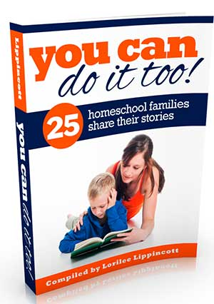 You Can Do It Too - 25 homeschool families share their stories from HowToHomeschoolMyChild.com