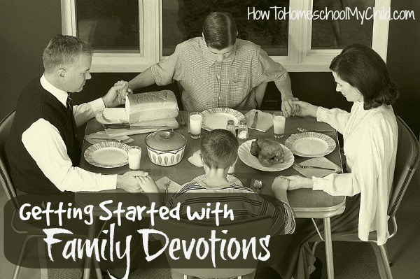 getting started with family devotions - from HowToHomeschoolMyChild.com