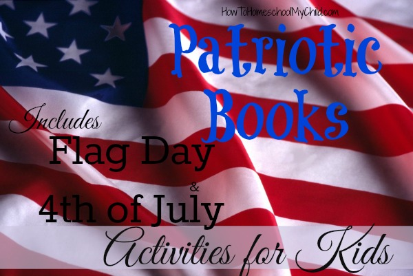 15 patriotic books ~ Flag Day & 4th of July activities for kids from HowToHomeschoolMyChild.com