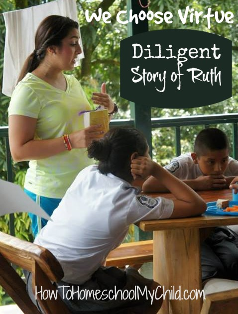 Learning to be diligent like Ruth in the Bible - We Choose Virtues ~ recommended by HowToHomeschoolMyChild.com
