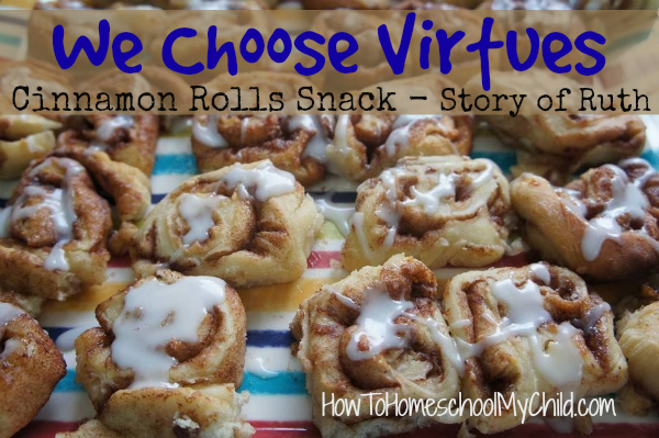 Cinnamon Rolls - Snack to go along story of Ruth in the Bible as we teach We Choose Virtues ~ recommended by HowToHomeschoolMyChild.com