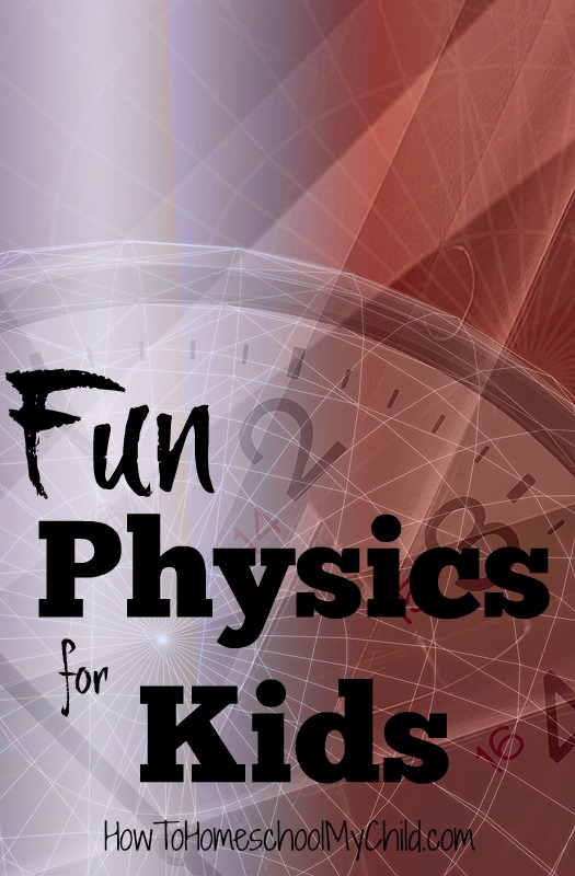 FUN Physics for Kids {Weekend Links} from HowToHomeschoolMyChild.com