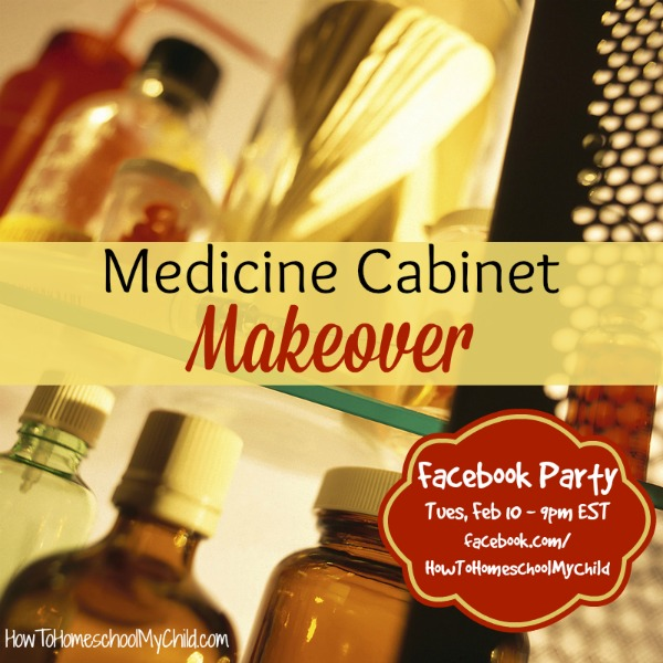 Medicine Cabinet Makeover - Facebook party on Tues, Feb 10 from HowToHomeschoolMyChild.com
