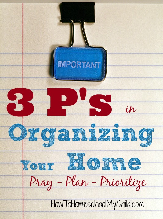 3 P's to Organizing Your Home + 10 Home Organization Tips from HowToHomeschoolMyChild.com