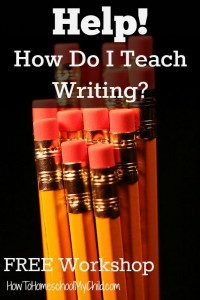 Register for FREE workshop on How to Teach Writing {from HowToHomeschoolMyChild.com}