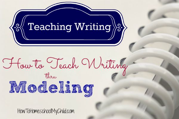 Teaching Writing - how to teach writing thru modeling from HowToHomeschoolMyChild.com