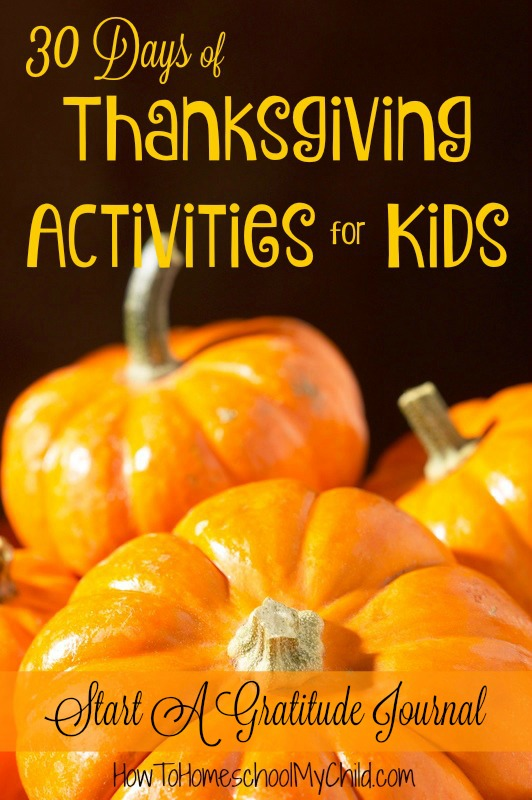 Start a gratitude journal today! 30 Days of Thanksgiving Activities for Kids from www.HowToHomeschoolMyChild.com