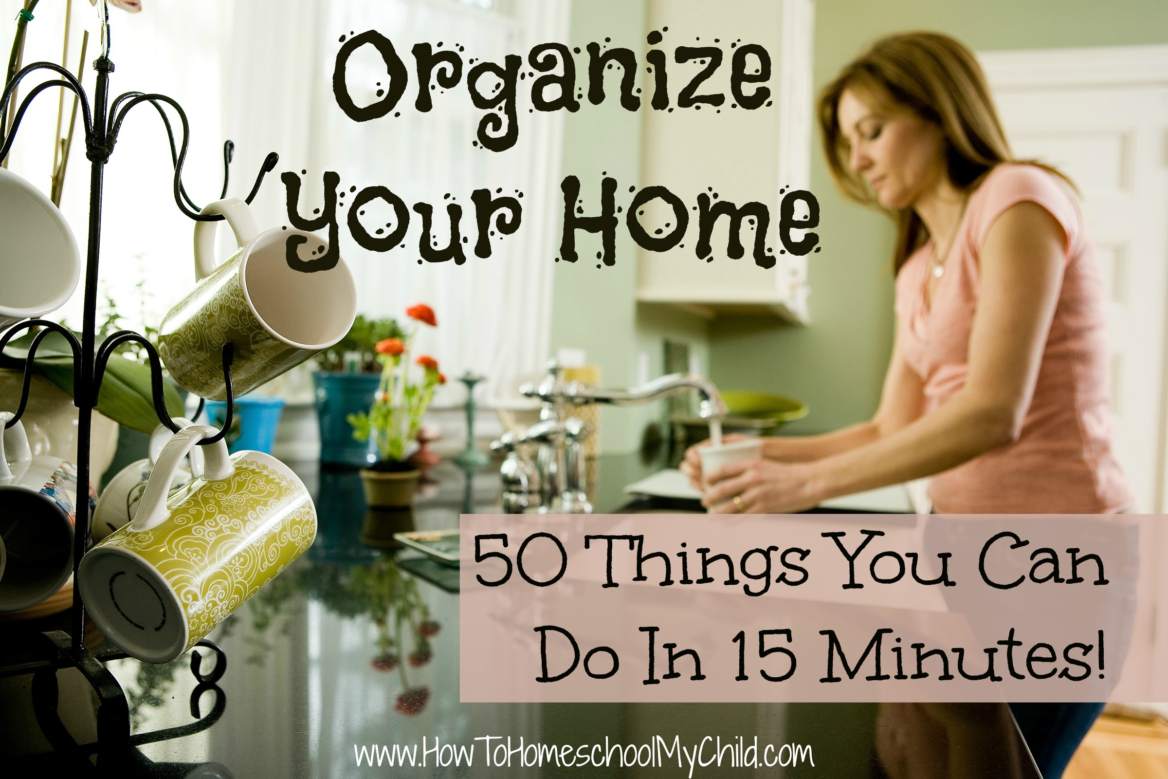 Discover 50 things you can do in 15 minutes to organize your home! Check out www.HowToHomeschoolMyChild.com