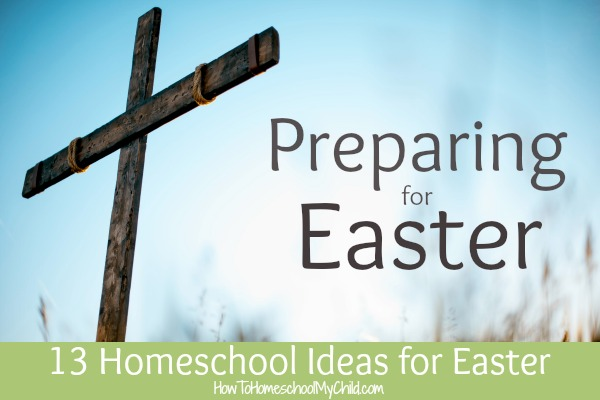 13 Ideas in Preparing for Easter ... Great for homeschooling or Christian families to prepare their hearts for Easter