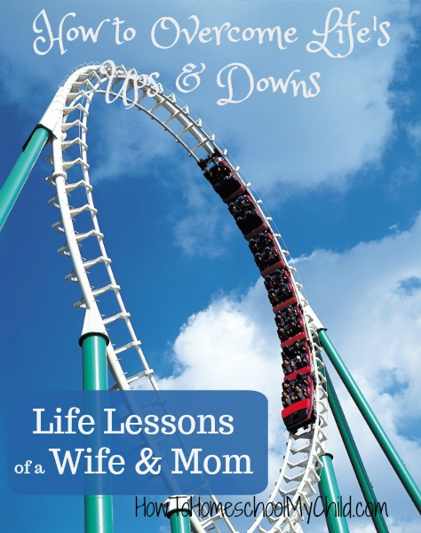 How can you overcome life's ups & downs ... especially if you're a mom or wife