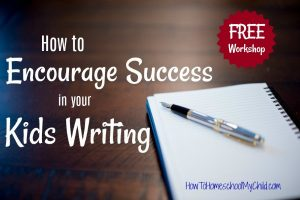 Join our FREE workshop & discover how to Encourage Success in Your Kids Writing