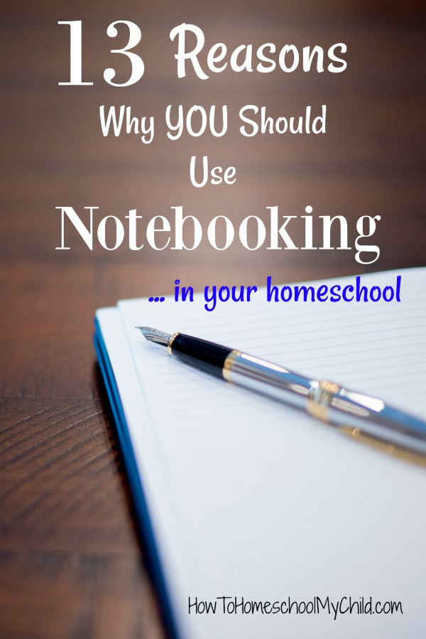Discover 13 reasons you should use notebooking in your homeschool by clicking here