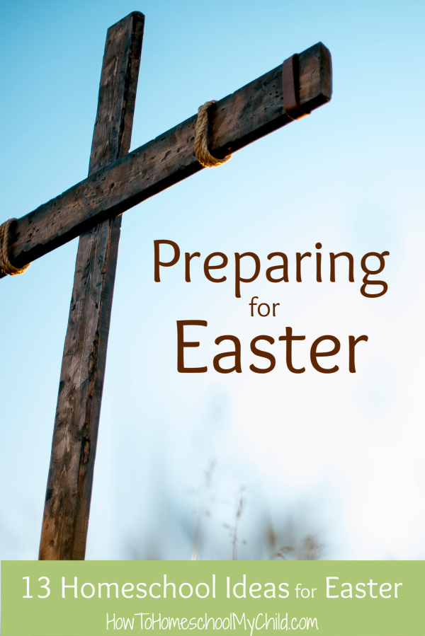 13 homeschool ideas for Easter - Preparing for Easter