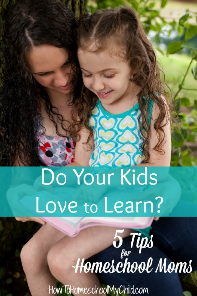 Do your kids love to learn? Discover 5 tips for homeschool moms to inspire a love of learning