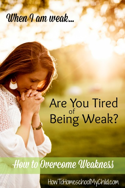 When I am weak ... How to overcome weakness! Are you tired of being weak?