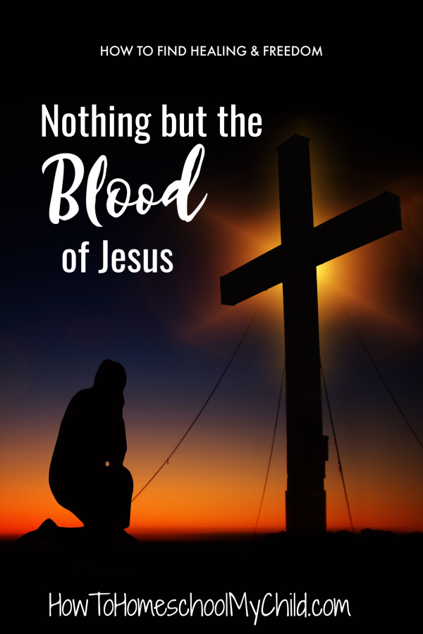 Nothing but the blood of Jesus - healing & freedom in your life