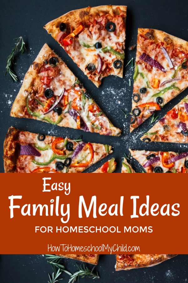Easy Family Meal Ideas for homeschool moms, stay at home moms, work at home moms, busy moms