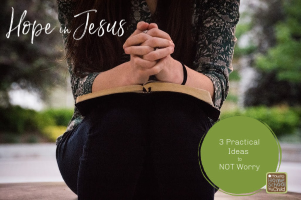 hope in Jesus - 3 practical ideas to not worry