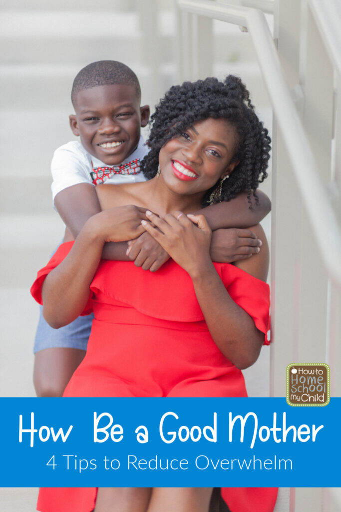 how to be a good mother - 4 tips to reduce overwhelm